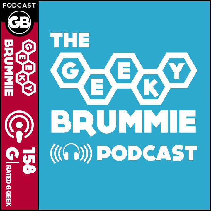 The Geeky Brummie Podcast – Issue 158!