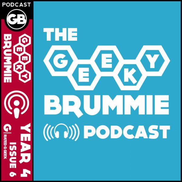 Year 4 – Issue 06 of The Geeky Brummie Podcast!