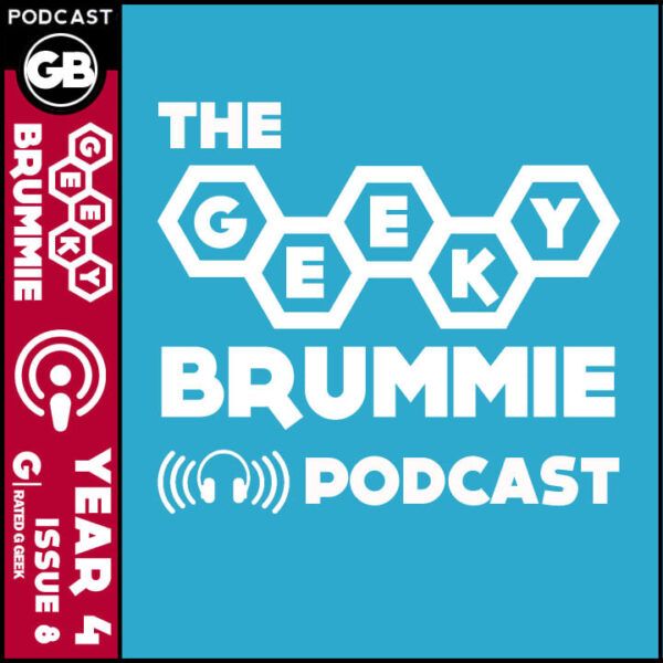 Year 4 – Issue 08 of The Geeky Brummie Podcast!