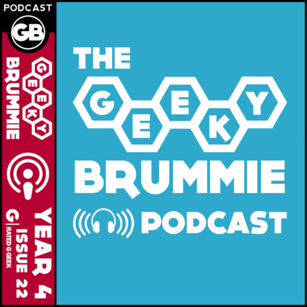 Year 4 – Issue 22 of The Geeky Brummie Podcast!