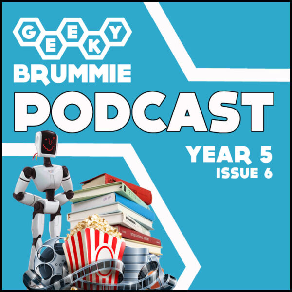 Year 5 – Issue 06 of The Geeky Brummie Podcast!